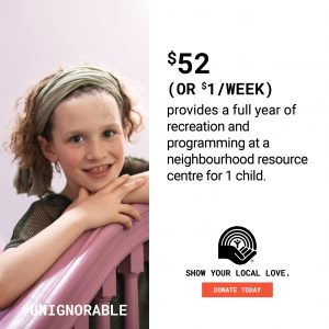 PROOF POINT- $52 provides a full year of recreation and programming at a neighbourhood resource centre for 1 child.