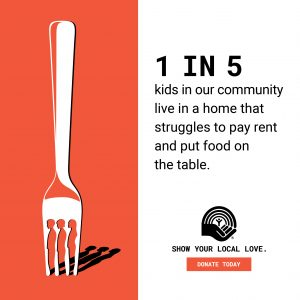 STAT- 1 in 5 kids in our community live in a home that struggles to pay rent and put food on the table.