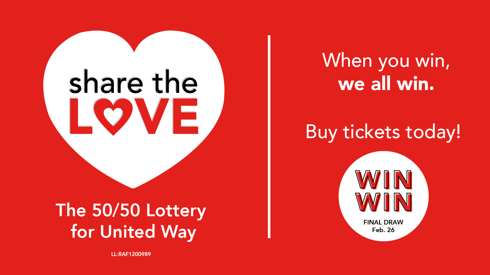 Share the Love, The 50/50 Lottery for United Way. When you win, we all win. Buy tickets today!
