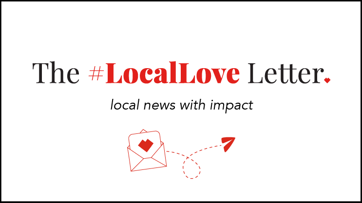 The #LocalLove Letter, local news with impact