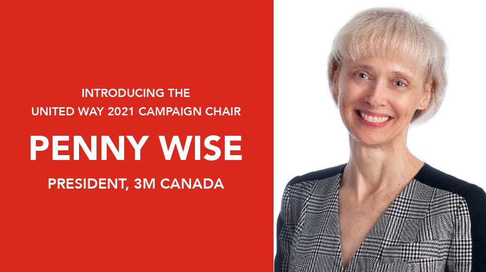PENNY WISE President, 3M Canada United Way 2021 Campaign Chair